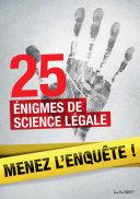 25 enquêtes de médecine légale à résoudre : énigmes et faits divers