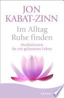 Im Alltag Ruhe finden  : Meditationen für ein gelassenes Leben