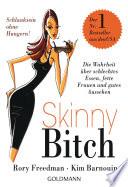 Skinny Bitch  : Die Wahrheit über schlechtes Essen, fette Frauen und gutes Aussehen - Schlanksein ohne Hungern!