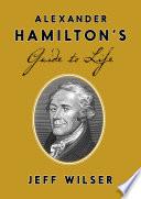 Alexander Hamilton's Guide to Life