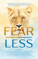 Fear Less Transforming Fear Into Courage Within Relationships Career Society And Self