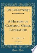 A History of Classical Greek Literature, Vol. 1 of 2 (Classic Reprint)