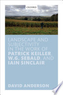 Landscape and Subjectivity in the Work of Patrick Keiller  W  G  Sebald  and Iain Sinclair Book PDF