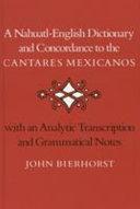 A Nahuatl English Dictionary and Concordance to the Cantares Mexicanos