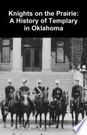Knights on the Prairie  A History of Templary in Oklahoma