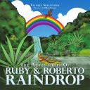 The Adventures Of RUBY & ROBERTO RAINDROP