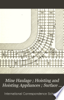 Mine Haulage ; Hoisting and Hoisting Appliances ; Surface Arrangements at Bituminous Mines ; Surface Arrangements at Anthracite Mines ; Percussive and Rotary Boring ; Compressed-air Coal-cutting Machinery
