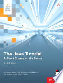 """The Java Tutorial: A Short Course on the Basics"" by Raymond Gallardo, Scott Hommel, Sowmya Kannan, Joni Gordon, Sharon Biocca Zakhour"