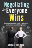 Negotiating So Everyone Wins: Secrets you can use from Canada's top ...