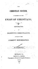 The Christian System, in Reference to the Union of Christians