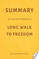 Summary of Nelson Mandela   s Long Walk to Freedom by Milkyway Media Book PDF