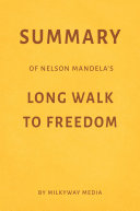Pdf Summary of Nelson Mandela's Long Walk to Freedom by Milkyway Media Telecharger