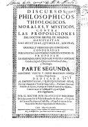 Discursos philosophicos theologicos, morales, y mysticos contra las Proposiciones del doctor Miguel de Molinos ...