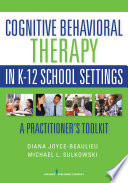 Cognitive Behavioral Therapy In K 12 School Settings Book PDF
