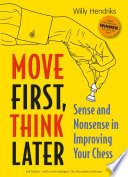 """Move First, Think Later: Sense and Nonsense in Improving Your Chess"" by Willy Hendriks"