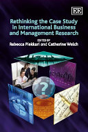 Rethinking the Case Study in International Business and Management Research
