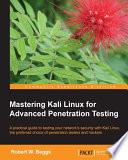 Mastering Kali Linux for Advanced Penetration Testing