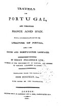 Travels in Portugal and Through France and Spain; with a Dissertation on the Literature of Portugal, and the Spanish and Portuguese Languages