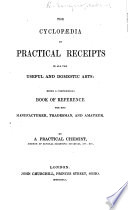 The Cyclopædia of Practical Receipts in All the Useful and Domestic Arts. ... By a Practical Chemist Pdf/ePub eBook