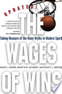 """The Wages of Wins: Taking Measure of the Many Myths in Modern Sport. Updated Edition"" by David Berri, Martin Schmidt, Stacey Brook"