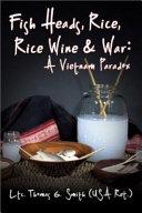 Fish Heads  Rice  Rice Wine and War Book