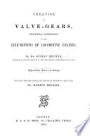 Treatise on Valve Gears  with special consideration of the link motions of Locomotive Engines      Third edition  revised and enlarged  Translated from the German     by M  M  ller
