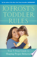 """""""Jo Frost's Toddler Rules: Your 5-Step Guide to Shaping Proper Behavior"""" by Jo Frost"""