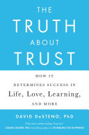 The truth about trust : how it determines success in life, love, learning, and more