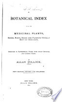 A Botanical Index to All the Medicinal Plants, Barks, Roots, Seeds and Flowers Usually Kept by Druggists