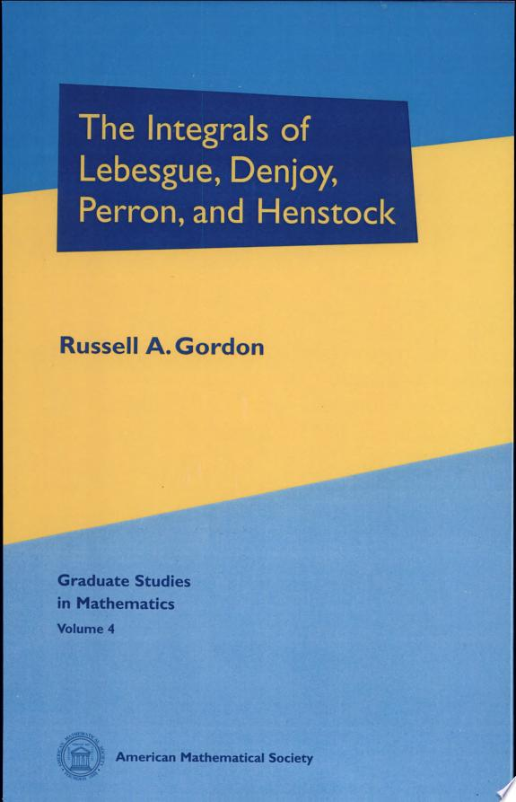 The Integrals of Lebesgue, Denjoy,
