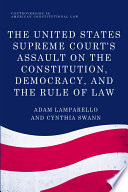 The United States Supreme Court s Assault on the Constitution  Democracy  and the Rule of Law