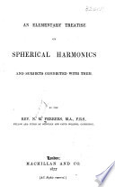 An Elementary Treatise on Spherical Harmonics and Subjects Connected with Them