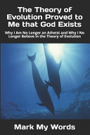 The Theory of Evolution Proved to Me that God Exists Book