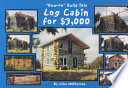 How To  Build This Log Cabin for  3 000
