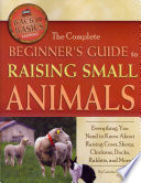"""The Complete Beginner's Guide to Raising Small Animals: Everything You Need to Know about Raising Cows, Sheep, Chickens, Ducks, Rabbits, and More"" by Carlotta Cooper"