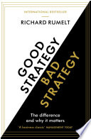 """""""Good Strategy/Bad Strategy: The difference and why it matters"""" by Richard Rumelt"""