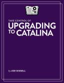 Take Control of Upgrading to Catalina Pdf/ePub eBook