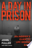 """""""A Day in Prison: An Insider's Guide to Life Behind Bars"""" by John Fuller, Holly Lorincz"""