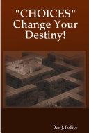Choices Change Your Destiny