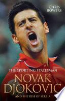The Sporting Statesman Novak Djokovic And The Rise Of Serbia Book PDF