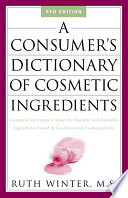 """A Consumer's Dictionary of Cosmetic Ingredients: Complete Information About the Harmful and Desirable Ingredients in Cosmetics and Cosmeceuticals"" by Ruth Winter"