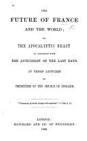 The Future of France and the World; Or the Apocalyptic Beast in Connexion with the Antichrist of the Last Days. In Three Lectures by Presbyters of the Church of England ebook