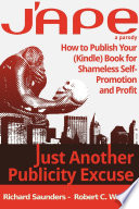 J Ape Just Another Publicity Excuse How To Publish Your Kindle Book For Shameless Self Promotion And Profit