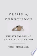 link to Crisis of conscience : whistleblowing in an age of fraud in the TCC library catalog
