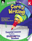 Getting To The Core Of Writing Essential Lessons For Every Kindergarten Student