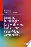 Emerging Technologies for Biorefineries, Biofuels, and Value-Added Commodities
