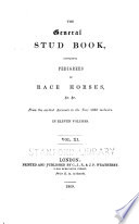 The General Stud Book  Containing Pedigrees of Race Horses   c   c
