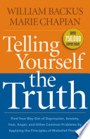 """""""Telling Yourself the Truth: Find Your Way Out of Depression, Anxiety, Fear, Anger, and Other Common Problems by Applying the Principles of Misbelief Therapy"""" by William Backus, Marie Chapian"""