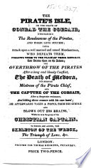 The Pirate s Isle  Or the Death of Conrad the Corsair  Describing the Rendezvous of the Pirates     the Overthrow of the Pirates     the Death of Medora     and the Capture of the Corsair     To which are Added  the Skeleton of the Wreck  Etc Book