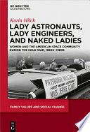 Lady Astronauts, Lady Engineers, and Naked Ladies: Women and the American Space Community during the Cold War, 1960s-1980s